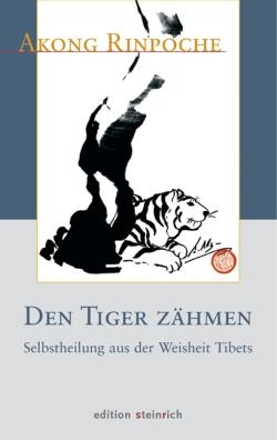 Den Tiger zähmen. Selbstheilung aus der Weisheit Tibets.