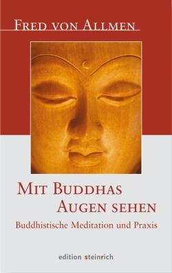 Mit Buddhas Augen Sehen. Buddhistische Meditation und Praxis.