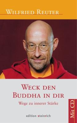 Weck den Buddha in dir. Wege zu innerer Stärke.