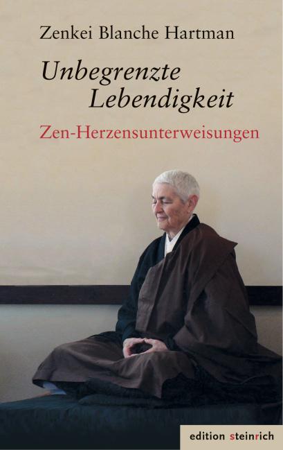 Unbegrenzte Lebendigkeit. Zenkei Blanche Hartman.