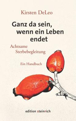 Ganz da sein, wenn ein Leben endet: Achtsame Sterbebegleitung, ein Handbuch. .